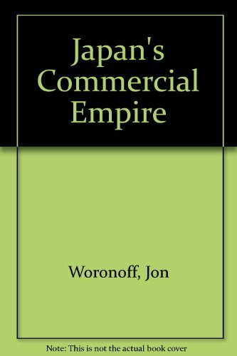 Japan's Commercial Empire by Jon Woronoff