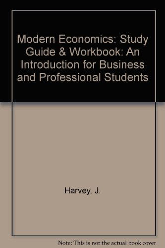 Modern Economics: An Introduction for Business and Professional Students: Study Guide & Workbook by J. Harvey