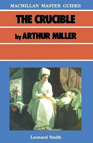 The Crucible by Arthur Miller (Master Guides) By Leonard Smith, M.D.