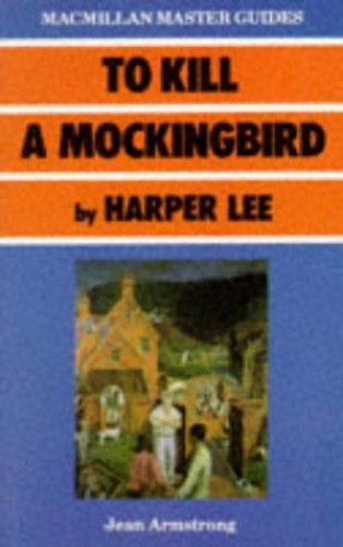 To Kill a Mockingbird by Harper Lee By Jean Armstrong