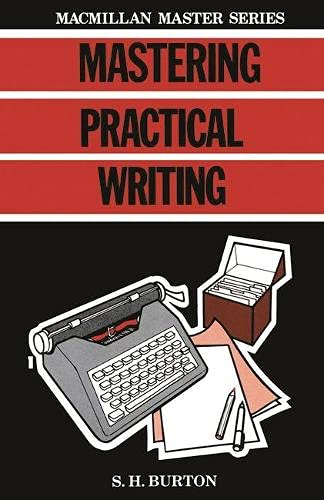 Mastering Practical Writing By S. H Burton
