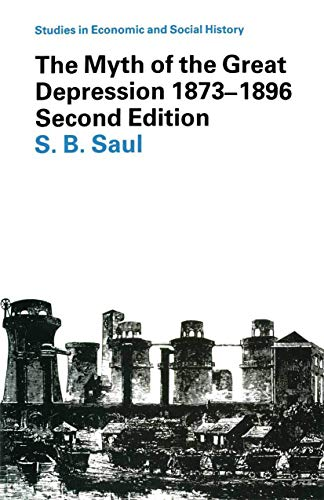 The Myth of the Great Depression, 1873-1896 by Professor S. B. Saul