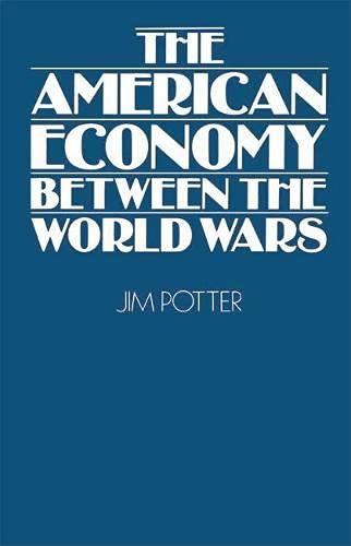 The American Economy Between the World Wars By Jim Potter