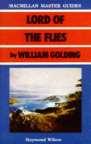 Lord of the Flies by William Golding By Raymond Wilson