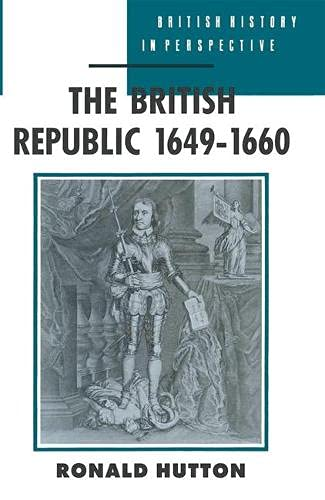 The British Republic, 1649-60 (British History in Perspective) By Ronald Hutton