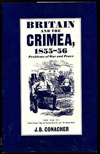 Britain and the Crimea, 1855-56 By J.B. Conacher