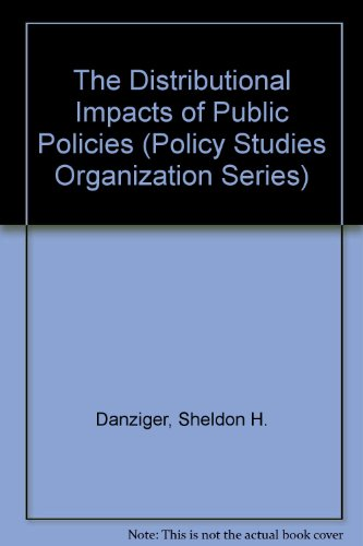 The Distributional Impacts of Public Policies By Sheldon H. Danziger