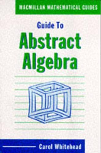 Guide to Abstract Algebra by Carol Whitehead