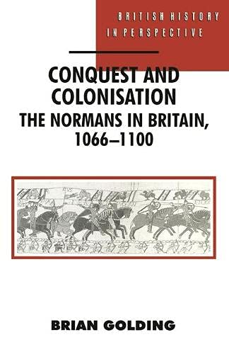 Conquest and Colonisation: The Normans in Britain, 1066-1100 (British History in Perspective) By Brian Golding