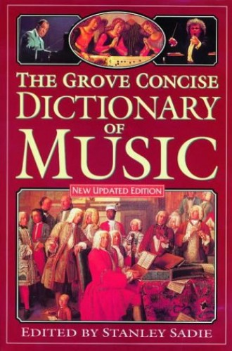 The Grove Concise Dictionary of Music By Edited by Sir George Grove