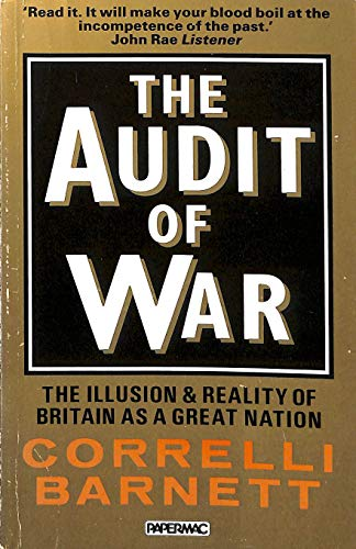 The Audit of War: The Illusion and Reality of Britain as a Great Nation by Correlli Barnett