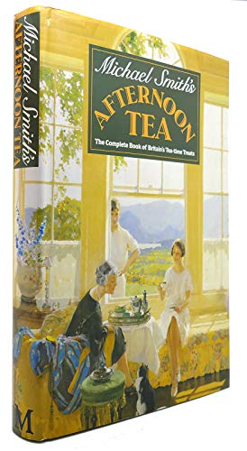 Michael Smith's Afternoon Tea: The Complete Book Of Britain's Tea-Time Treats By Michael Smith