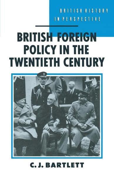British Foreign Policy in the Twentieth Century By C. J. Bartlett