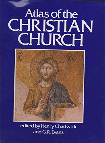 Atlas of the Christian Church By Edited by Henry Chadwick
