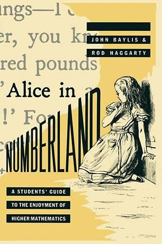 Alice in Numberland: A Students' Guide to the Enjoyment of Higher Mathematics By John Baylis