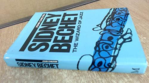 Sidney Bechet: Wizard of Jazz by Chilton, John Hardback Book The Cheap Fast Free