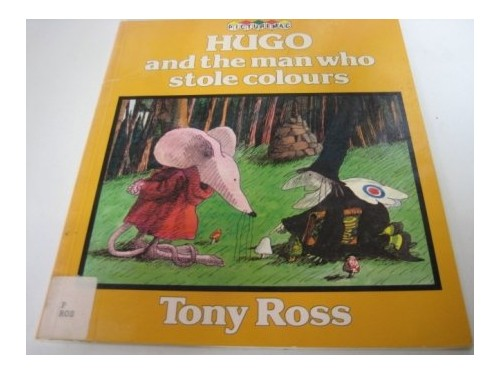 Hugo and the Man Who Stole Colours By Tony Ross