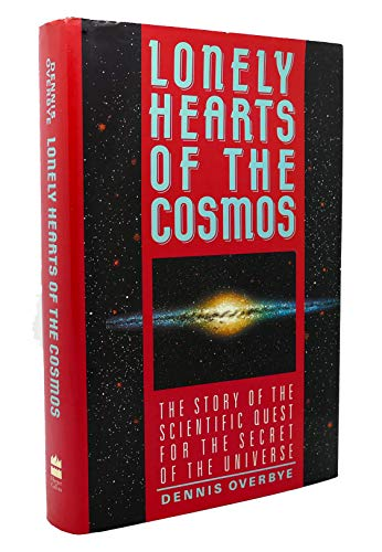 Lonely Hearts Of The Cosmos: The Story Of The Scientific Quest For The Secret Of The Universe By Dennis Overbye