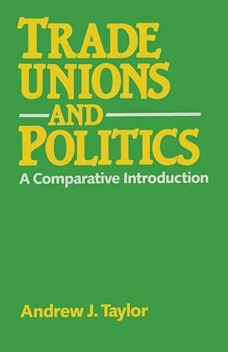 Trade Unions and Politics By Andrew Taylor