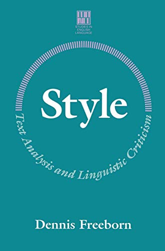 Style: Text Analysis and Linguistic Criticism (Studies in English Language) By Dennis Freeborn