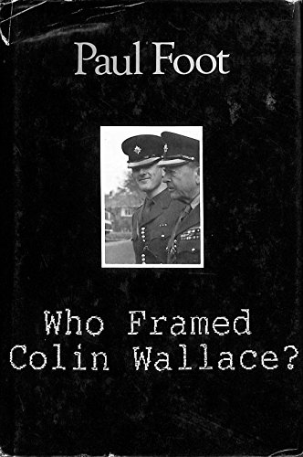 Who Framed Colin Wallace? By Paul Foot