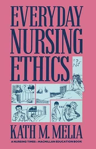 Everyday Nursing Ethics By Kath M. Melia