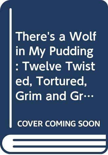 There's a Wolf in My Pudding: Twelve Twisted, Tortured, Grim and Gruesome, Tall and Terrible Tales (Silver Book Box) By David Henry Wilson