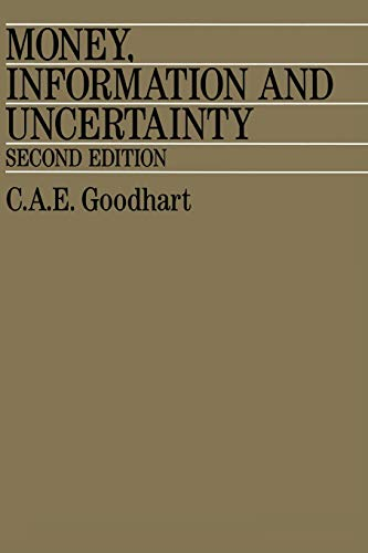 Money, Information and Uncertainty By Charles A. E. Goodhart