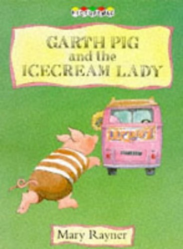 Garth Pig and the Ice Cream Lady By Mary Rayner