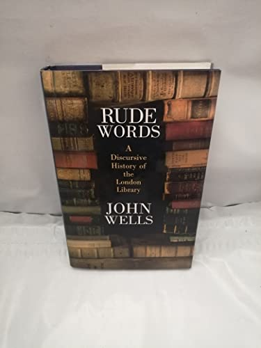 Rude Words: A Discursive History of the London Library By John Wells