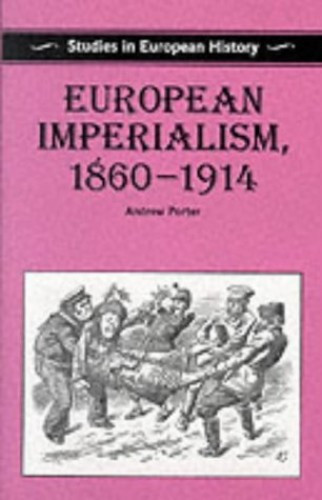 European Imperialism, 1860-1914 By Andrew Porter