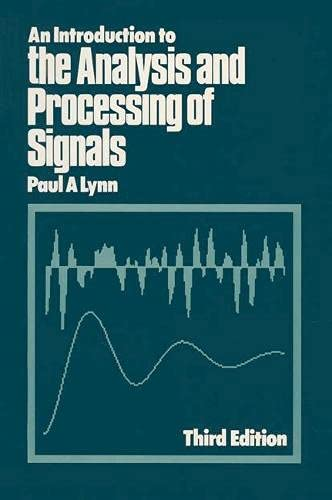 An Introduction to the Analysis and Processing of Signals By Paul A. Lynn