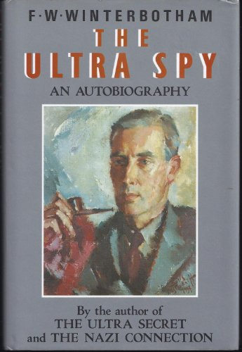 The Ultra Spy By F.W. Winterbotham