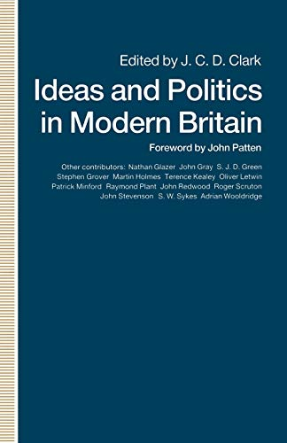 Ideas and Politics in Modern Britain By Edited by J. C. D. Clark