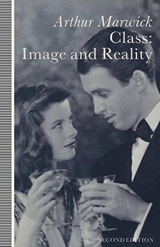 Class: Image and Reality: In Britain, France and the USA since 1930 By Arthur Marwick