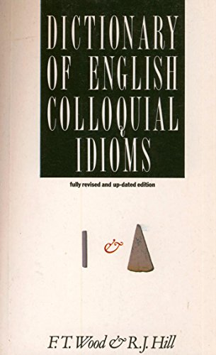 A Dictionary of English Colloquial Idioms By Frederick T. Wood