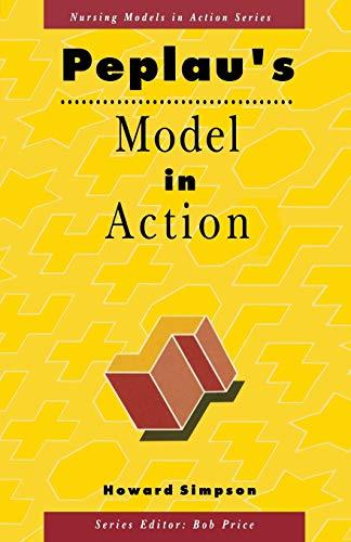 Peplau's Model in Action (Nursing Models in Action Series) By Howard Simpson