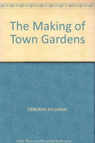 The Making Of Town Gardens By Deborah Kellaway