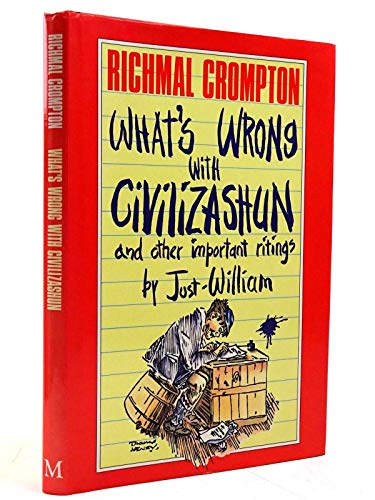 What's Wrong with Civilizashun and Other Important Ritings by Just William By Richmal Crompton