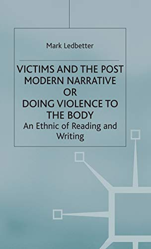 Victims and the Postmodern Narrative or Doing Violence to the Body By Mark Ledbetter