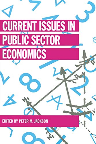 Current Issues in Public Sector Economics By Edited by P.M. Jackson