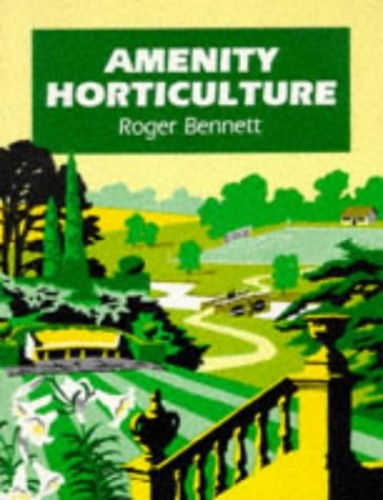 Amenity Horticulture By Roger Bennett