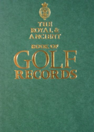 The Royal & Ancient Book of Golf Records By Laurence Viney