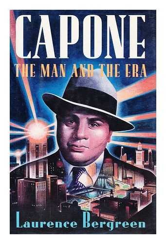 Capone - The Man And The Era By Laurence Bergreen
