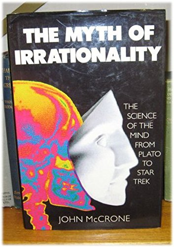 The Myth of Irrationality By John McCrone