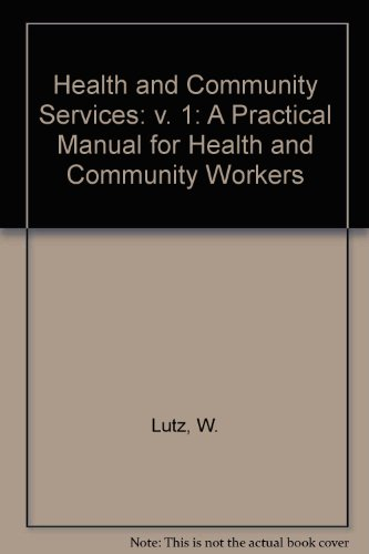 Health and Community Services: A Practical Manual for Health and Community Workers: v. 1 by W. Lutz