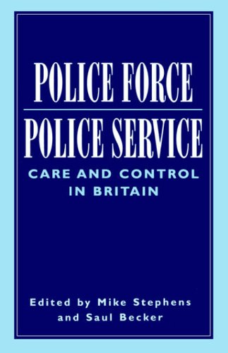 Police Force, Police Service: Care and Control in Britain by Mike Stephens