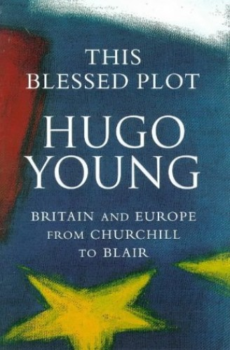 This Blessed Plot (hb): Britain and Europe from Churchill to Blair By Hugo Young