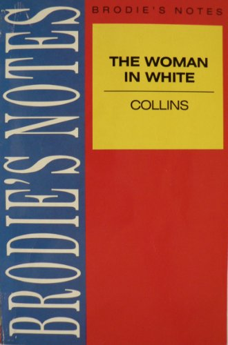 "Brodie's Notes on Wilkie Collins' ""Woman in White"" By Graham Handley"