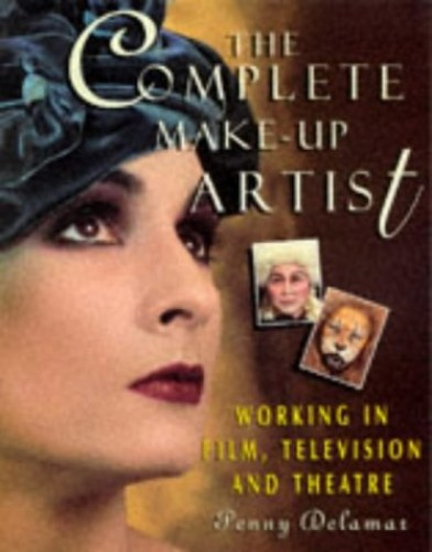 The Complete Make-Up Artist: Working in Film, Television and Theatre By Penny Delamar